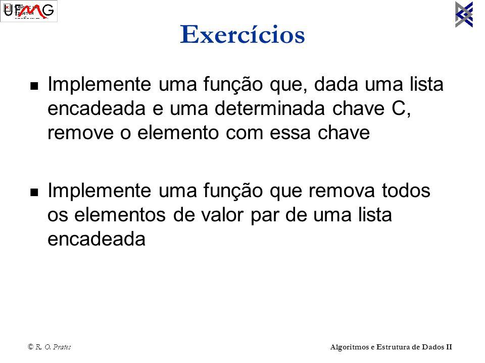 © R. O. Prates Algoritmos e Estrutura de Dados II Exercícios Implemente uma função que, dada uma lista encadeada e uma determinada chave C, remove o e