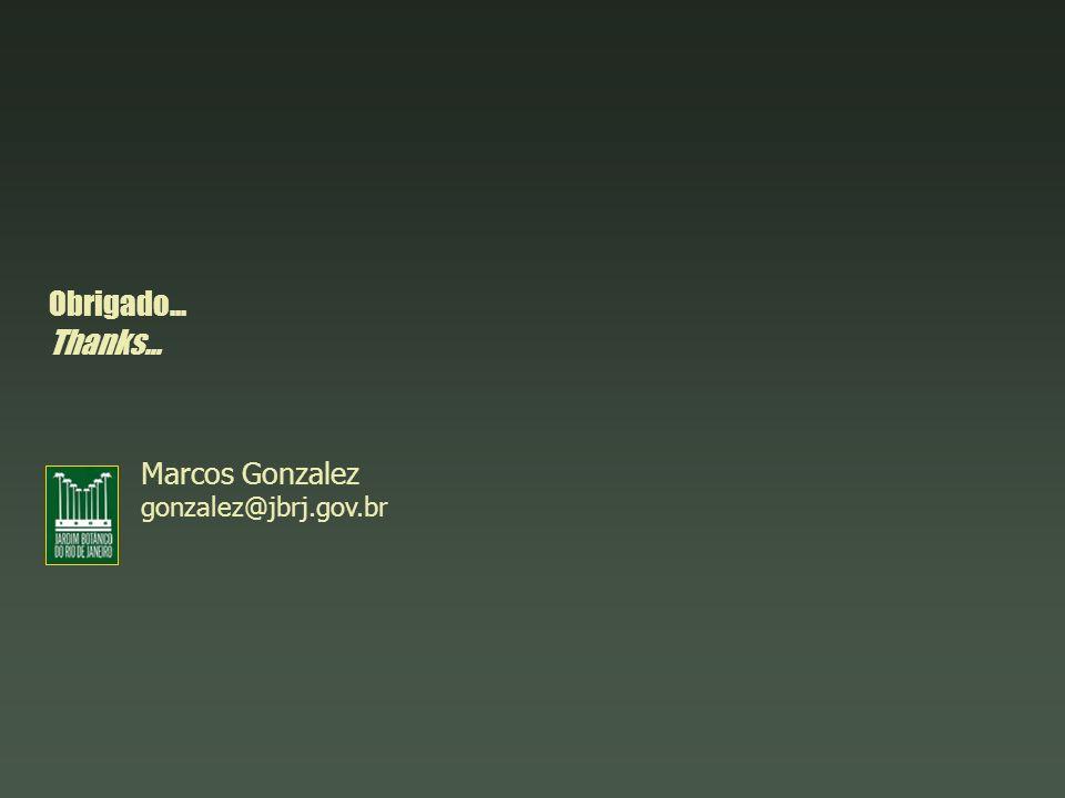Obrigado... Thanks... Marcos Gonzalez gonzalez@jbrj.gov.br