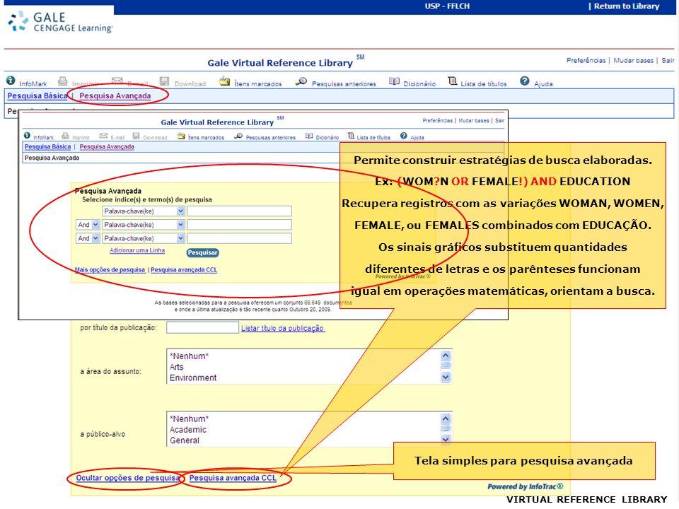 Tela simples para pesquisa avançada VIRTUAL REFERENCE LIBRARY Permite construir estratégias de busca elaboradas.