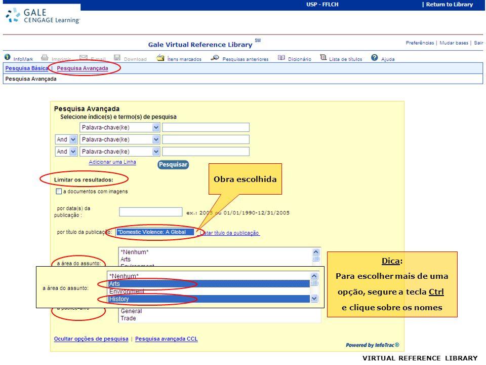 Obra escolhida Dica: Para escolher mais de uma opção, segure a tecla Ctrl e clique sobre os nomes VIRTUAL REFERENCE LIBRARY