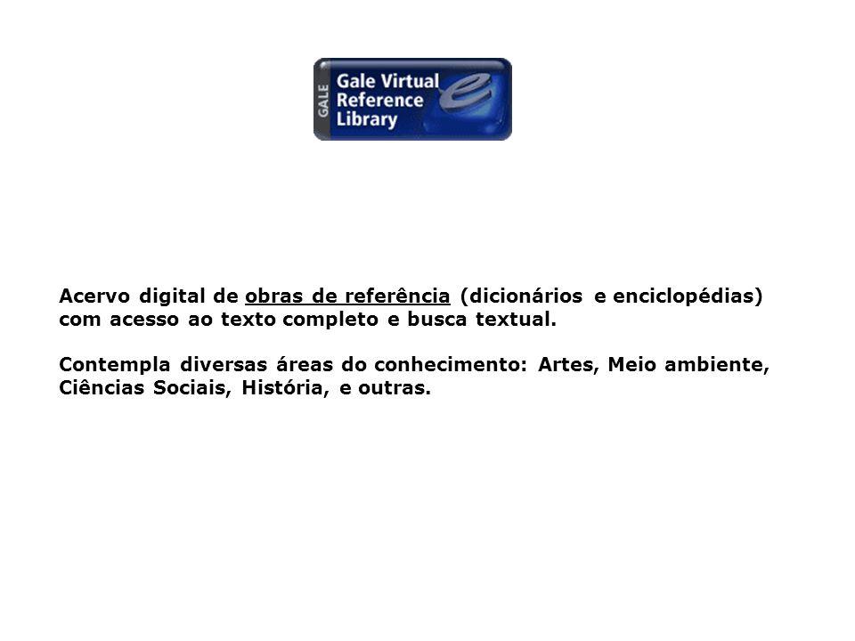 Acervo digital de obras de referência (dicionários e enciclopédias) com acesso ao texto completo e busca textual.