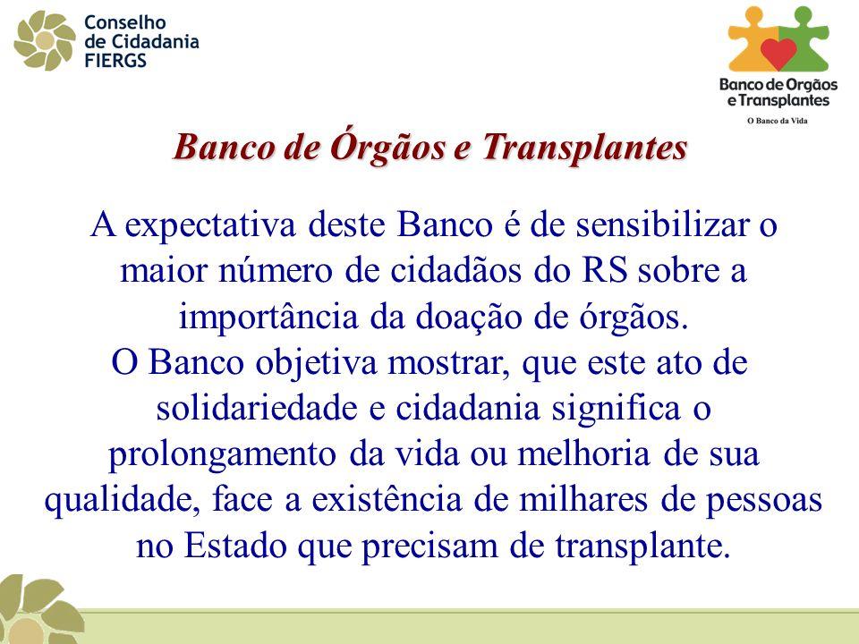 Banco de Órgãos e Transplantes A expectativa deste Banco é de sensibilizar o maior número de cidadãos do RS sobre a importância da doação de órgãos. O