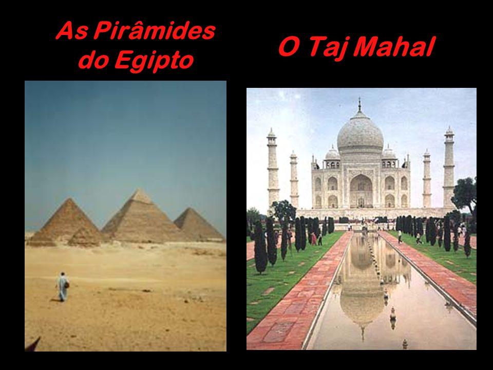 As Pirâmides do Egipto O Taj Mahal