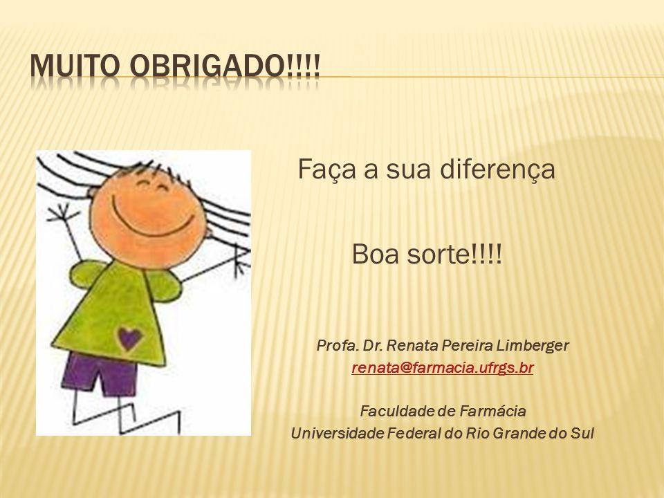 Faça a sua diferença Boa sorte!!!! Profa. Dr. Renata Pereira Limberger renata@farmacia.ufrgs.br Faculdade de Farmácia Universidade Federal do Rio Gran