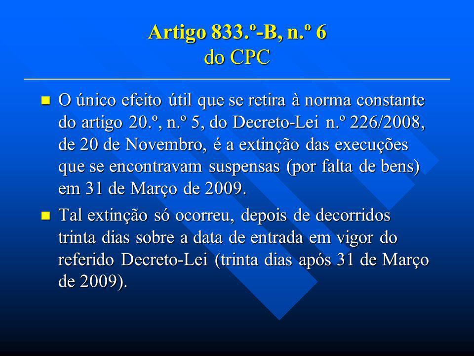 Artigo 833.º-B, n.º 6 do CPC O único efeito útil que se retira à norma constante do artigo 20.º, n.º 5, do Decreto-Lei n.º 226/2008, de 20 de Novembro, é a extinção das execuções que se encontravam suspensas (por falta de bens) em 31 de Março de 2009.
