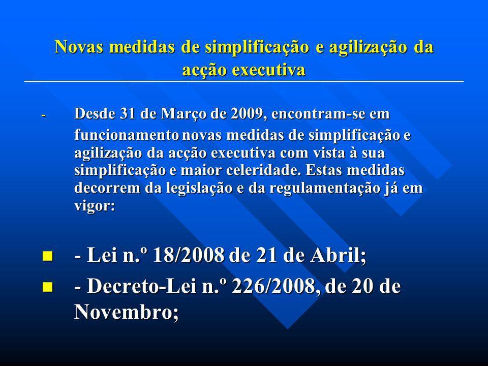 Novas medidas de simplificação e agilização da acção executiva - Desde 31 de Março de 2009, encontram-se em funcionamento novas medidas de simplificação e agilização da acção executiva com vista à sua simplificação e maior celeridade.
