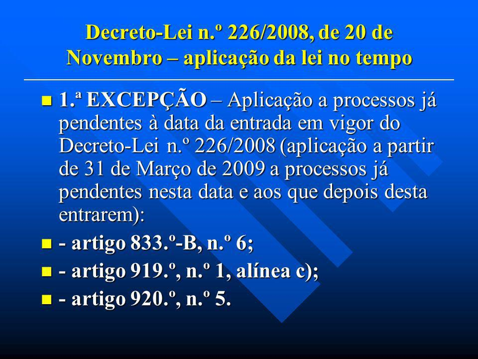 1.ª EXCEPÇÃO – Aplicação a processos já pendentes à data da entrada em vigor do Decreto-Lei n.º 226/2008 (aplicação a partir de 31 de Março de 2009 a processos já pendentes nesta data e aos que depois desta entrarem): 1.ª EXCEPÇÃO – Aplicação a processos já pendentes à data da entrada em vigor do Decreto-Lei n.º 226/2008 (aplicação a partir de 31 de Março de 2009 a processos já pendentes nesta data e aos que depois desta entrarem): - artigo 833.º-B, n.º 6; - artigo 833.º-B, n.º 6; - artigo 919.º, n.º 1, alínea c); - artigo 919.º, n.º 1, alínea c); - artigo 920.º, n.º 5.