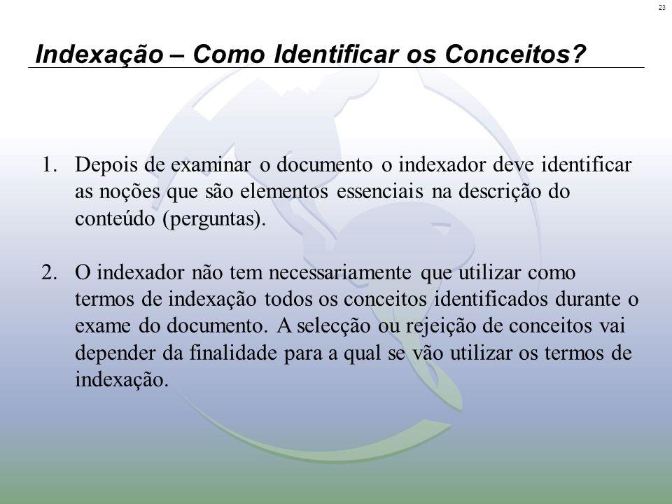 23 Indexação – Como Identificar os Conceitos? 1.Depois de examinar o documento o indexador deve identificar as noções que são elementos essenciais na