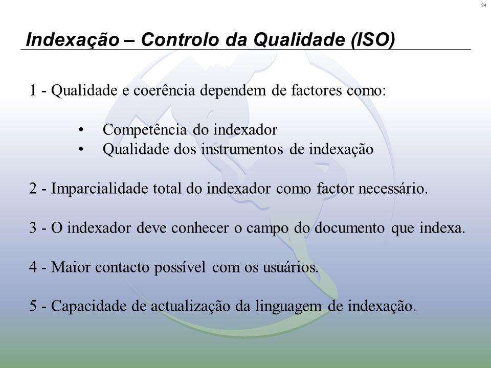24 Indexação – Controlo da Qualidade (ISO) 1 - Qualidade e coerência dependem de factores como: Competência do indexador Qualidade dos instrumentos de