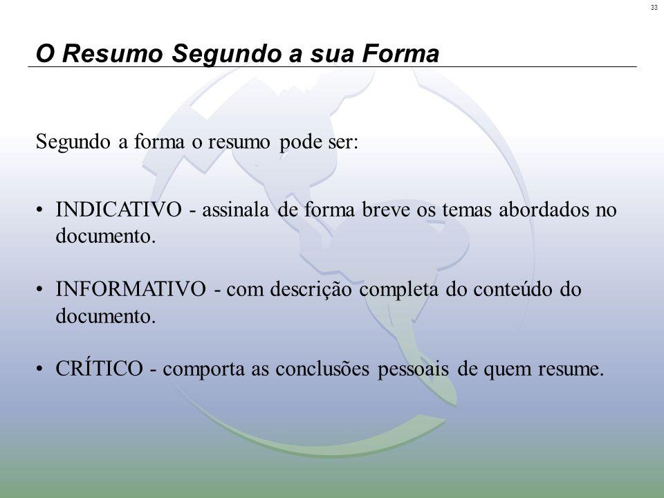 33 O Resumo Segundo a sua Forma INDICATIVO - assinala de forma breve os temas abordados no documento. INFORMATIVO - com descrição completa do conteúdo