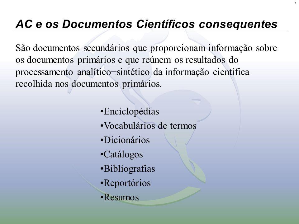 7 AC e os Documentos Científicos consequentes São documentos secundários que proporcionam informação sobre os documentos primários e que reúnem os res