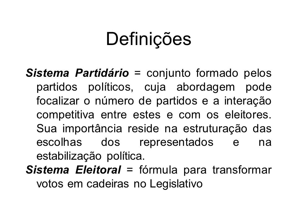 Definições Sistema Partidário = conjunto formado pelos partidos políticos, cuja abordagem pode focalizar o número de partidos e a interação competitiva entre estes e com os eleitores.
