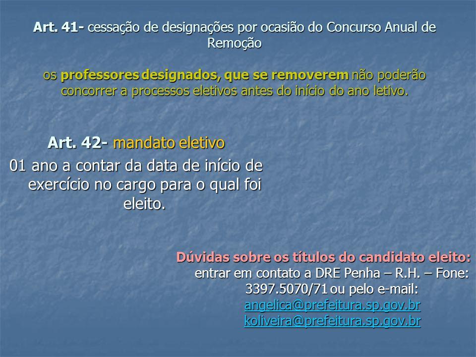 Art. 41- cessação de designações por ocasião do Concurso Anual de Remoção os professores designados, que se removerem não poderão concorrer a processo