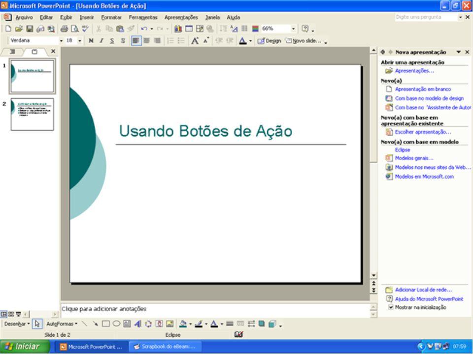 O que são os Botões de Ação Os botões de Ação servem para configurar como navegar entre os slides da apresentação.