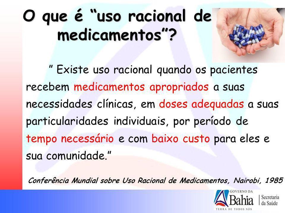 O que é uso racional de medicamentos? Existe uso racional quando os pacientes recebem medicamentos apropriados a suas necessidades clínicas, em doses