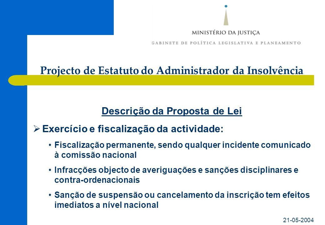 21-05-2004 Descrição da Proposta de Lei Exercício e fiscalização da actividade: Fiscalização permanente, sendo qualquer incidente comunicado à comissã