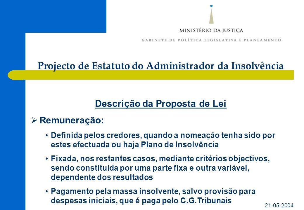 21-05-2004 Descrição da Proposta de Lei Remuneração: Definida pelos credores, quando a nomeação tenha sido por estes efectuada ou haja Plano de Insolv