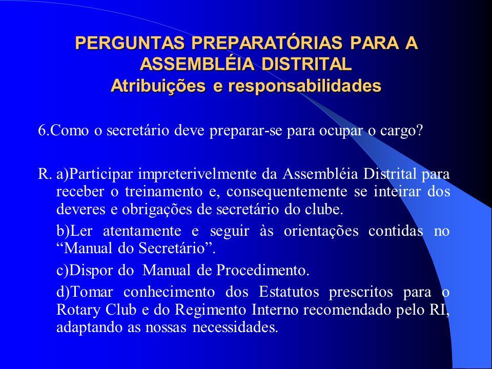 PERGUNTAS PREPARATÓRIAS PARA A ASSEMBLÉIA DISTRITAL Atribuições e responsabilidades 6.Como o secretário deve preparar-se para ocupar o cargo? R.a)Part