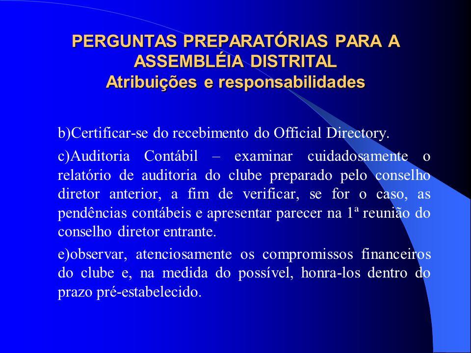 PERGUNTAS PREPARATÓRIAS PARA A ASSEMBLÉIA DISTRITAL Atribuições e responsabilidades b)Certificar-se do recebimento do Official Directory. c)Auditoria