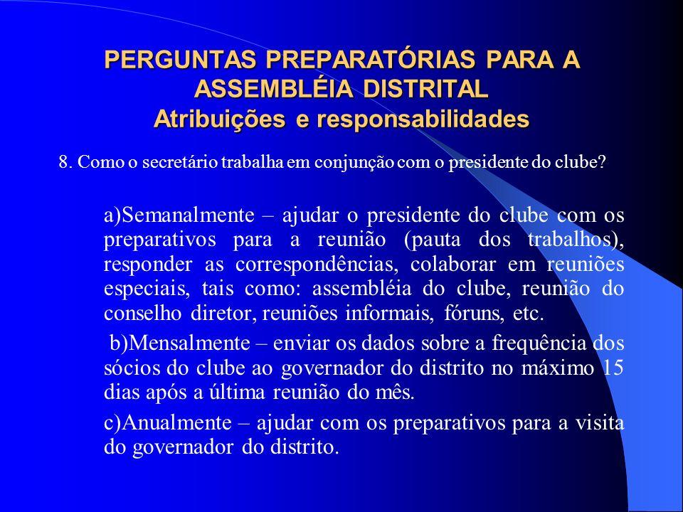 PERGUNTAS PREPARATÓRIAS PARA A ASSEMBLÉIA DISTRITAL Atribuições e responsabilidades 8. Como o secretário trabalha em conjunção com o presidente do clu