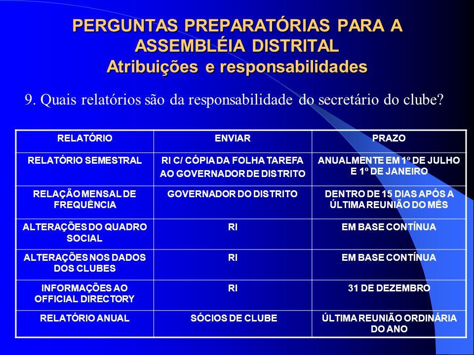 PERGUNTAS PREPARATÓRIAS PARA A ASSEMBLÉIA DISTRITAL Atribuições e responsabilidades 9. Quais relatórios são da responsabilidade do secretário do clube