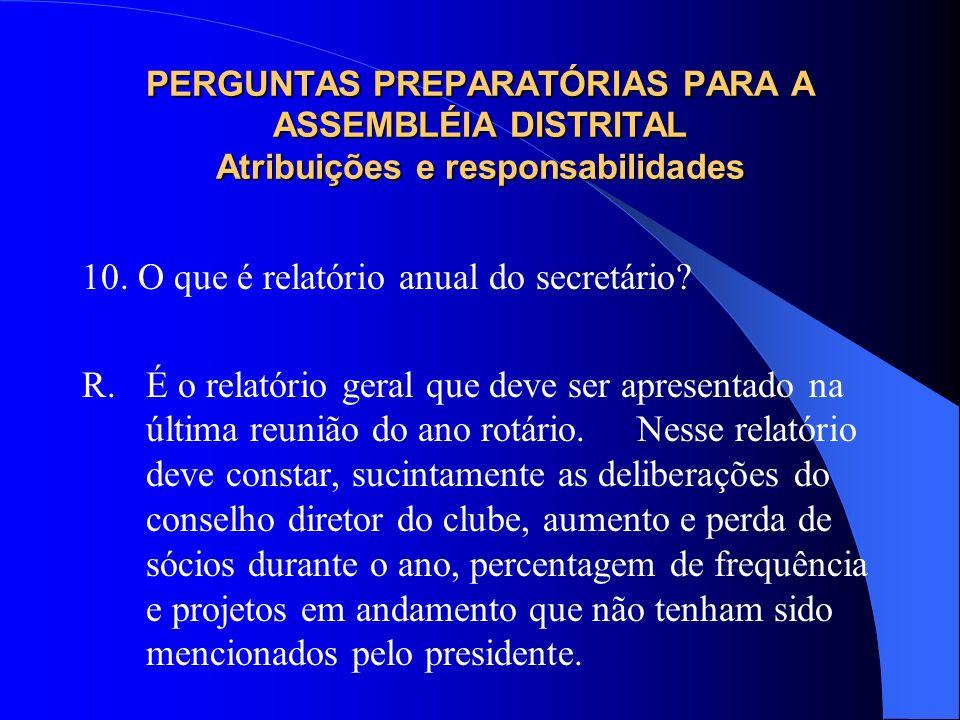 PERGUNTAS PREPARATÓRIAS PARA A ASSEMBLÉIA DISTRITAL Atribuições e responsabilidades 10. O que é relatório anual do secretário? R. É o relatório geral