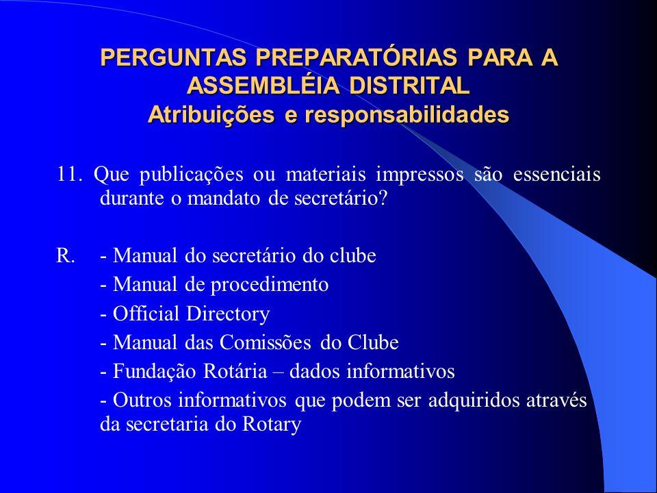 PERGUNTAS PREPARATÓRIAS PARA A ASSEMBLÉIA DISTRITAL Atribuições e responsabilidades 11. Que publicações ou materiais impressos são essenciais durante