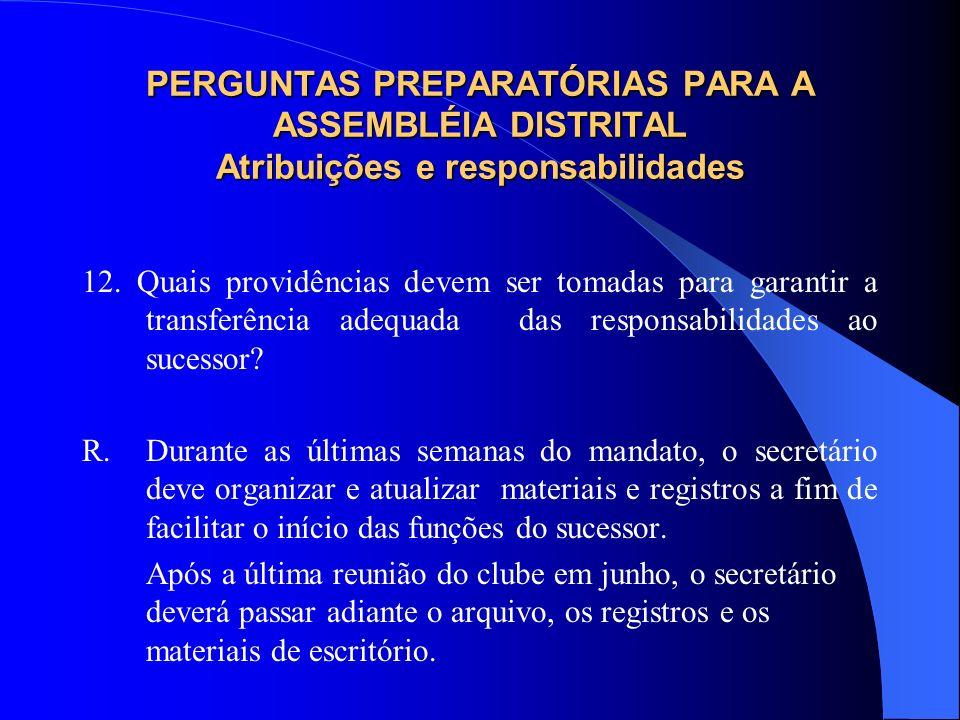 PERGUNTAS PREPARATÓRIAS PARA A ASSEMBLÉIA DISTRITAL Atribuições e responsabilidades 12. Quais providências devem ser tomadas para garantir a transferê
