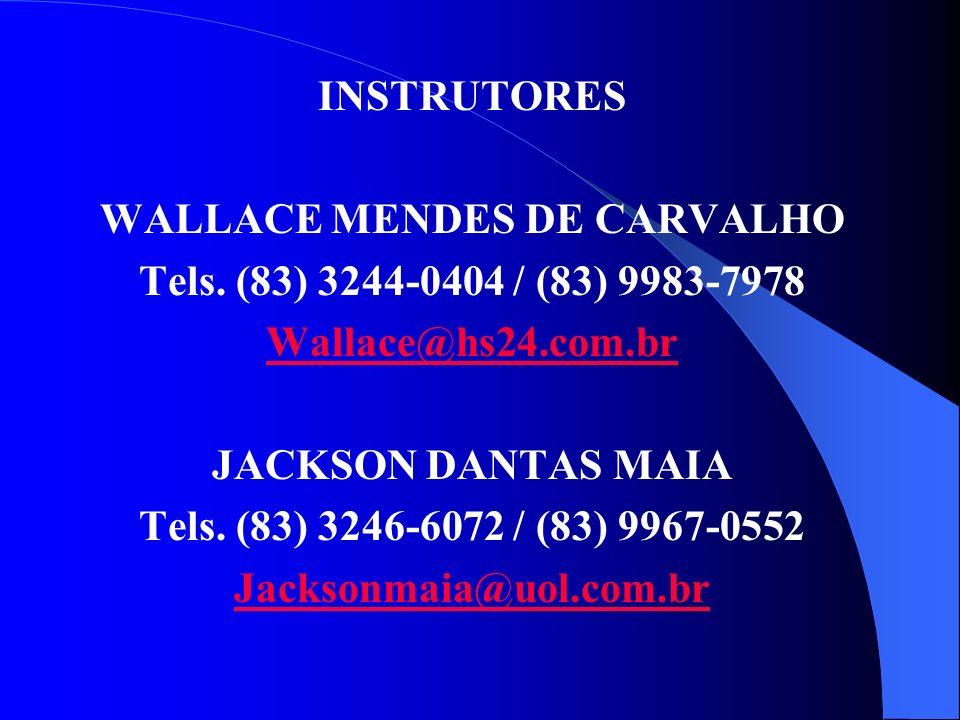 INSTRUTORES WALLACE MENDES DE CARVALHO Tels. (83) 3244-0404 / (83) 9983-7978 Wallace@hs24.com.br JACKSON DANTAS MAIA Tels. (83) 3246-6072 / (83) 9967-