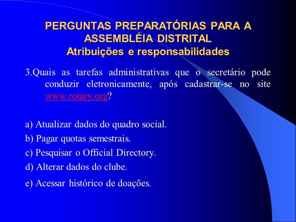 PERGUNTAS PREPARATÓRIAS PARA A ASSEMBLÉIA DISTRITAL Atribuições e responsabilidades 3.Quais as tarefas administrativas que o secretário pode conduzir