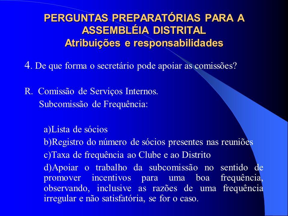 PERGUNTAS PREPARATÓRIAS PARA A ASSEMBLÉIA DISTRITAL Atribuições e responsabilidades 4. De que forma o secretário pode apoiar as comissões? R. Comissão