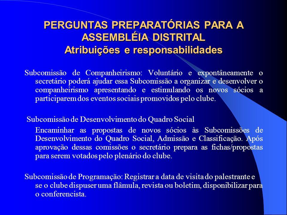 PERGUNTAS PREPARATÓRIAS PARA A ASSEMBLÉIA DISTRITAL Atribuições e responsabilidades Subcomissão de Companheirismo: Voluntário e expontâneamente o secr