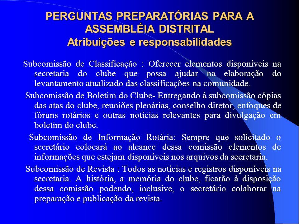 PERGUNTAS PREPARATÓRIAS PARA A ASSEMBLÉIA DISTRITAL Atribuições e responsabilidades Subcomissão de Classificação : Oferecer elementos disponíveis na s