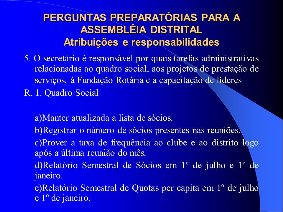PERGUNTAS PREPARATÓRIAS PARA A ASSEMBLÉIA DISTRITAL Atribuições e responsabilidades 5. O secretário é responsável por quais tarefas administrativas re