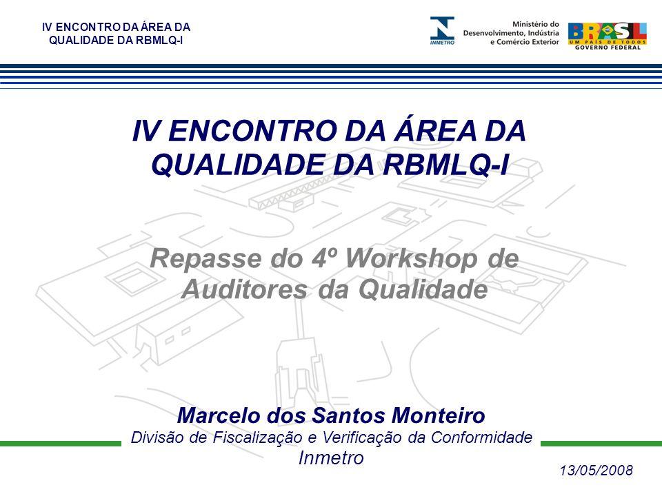 IV ENCONTRO DA ÁREA DA QUALIDADE DA RBMLQ-I Marcelo dos Santos Monteiro Divisão de Fiscalização e Verificação da Conformidade Inmetro Repasse do 4º Wo