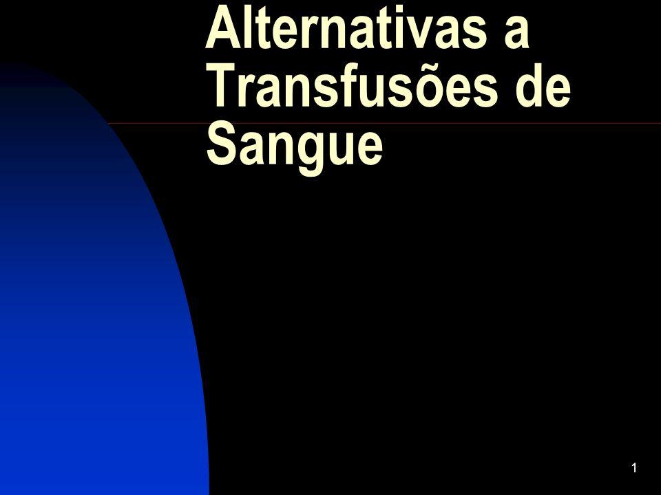 Alternativas a Transfusões de Sangue 12 Isto são apenas algumas coisas que tenho sobre este assunto.