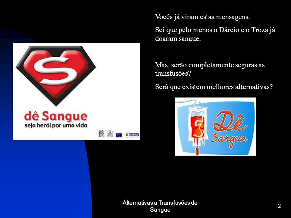 Alternativas a Transfusões de Sangue 3 Atenção: O objectivo deste trabalho não é demover ninguém de doar sangue.