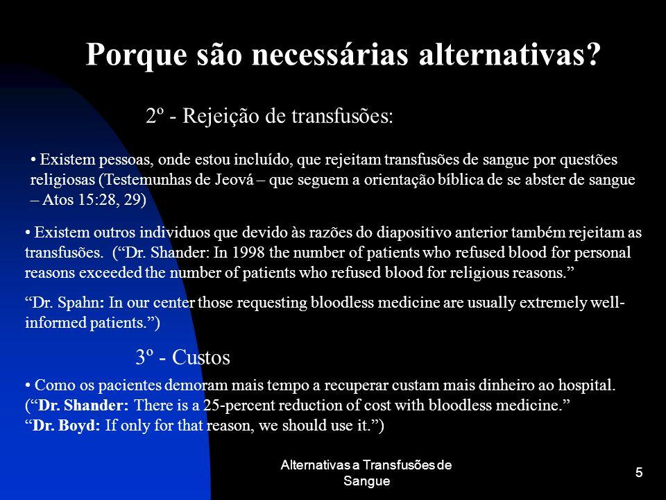 Alternativas a Transfusões de Sangue 5 Porque são necessárias alternativas? 2º - Rejeição de transfusões: Existem pessoas, onde estou incluído, que re