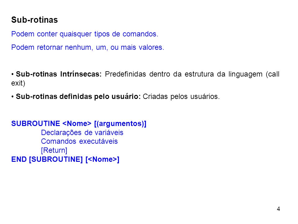 4 Sub-rotinas Podem conter quaisquer tipos de comandos. Podem retornar nenhum, um, ou mais valores. Sub-rotinas Intrínsecas: Predefinidas dentro da es