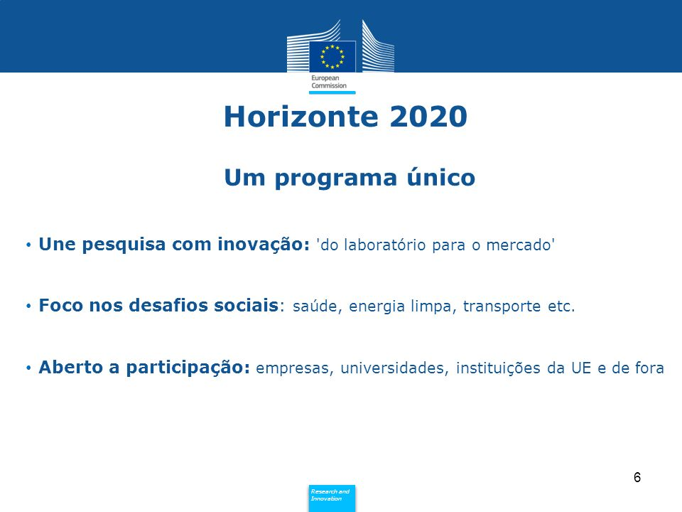 Policy Research and Innovation Research and Innovation 7 Excelência Científica Liderança Industrial Desafios Sociais Três Pilares