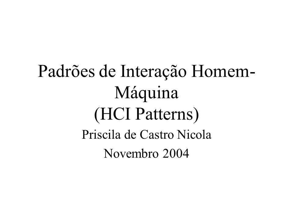 Padrões de Interação Homem- Máquina (HCI Patterns) Priscila de Castro Nicola Novembro 2004