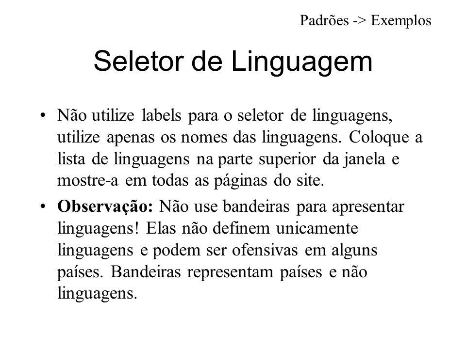 Seletor de Linguagem Não utilize labels para o seletor de linguagens, utilize apenas os nomes das linguagens.