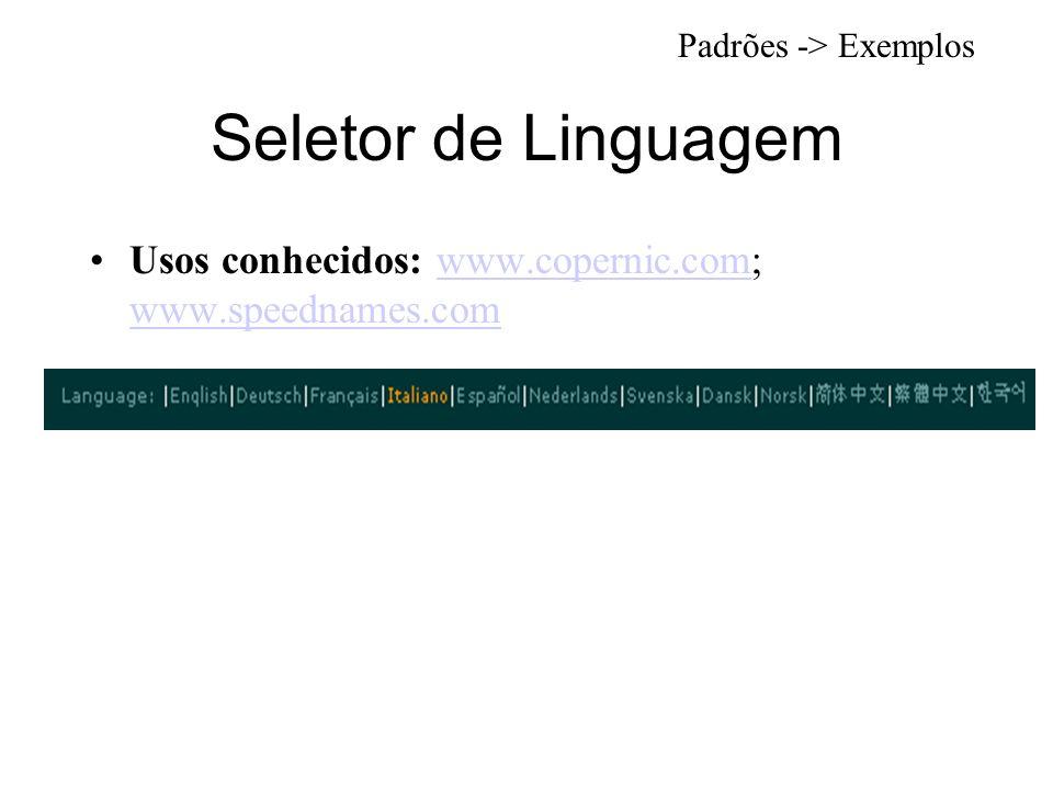 Seletor de Linguagem Usos conhecidos: www.copernic.com; www.speednames.comwww.copernic.com www.speednames.com Padrões -> Exemplos