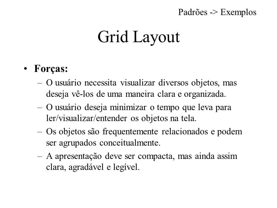 Grid Layout Forças: –O usuário necessita visualizar diversos objetos, mas deseja vê-los de uma maneira clara e organizada.