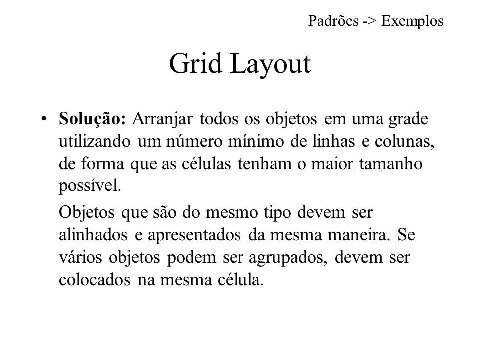 Grid Layout Solução: Arranjar todos os objetos em uma grade utilizando um número mínimo de linhas e colunas, de forma que as células tenham o maior tamanho possível.