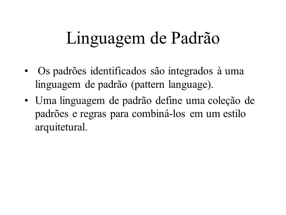 Linguagem PLML Pattern Language Markup Language (PLML) Definida na CHI 2003 - Conference on Human Factors in Computing Systems Objetivos: – Trazer ordem às várias formas (inconsistentes) de padrões que diversos autores utilizam.