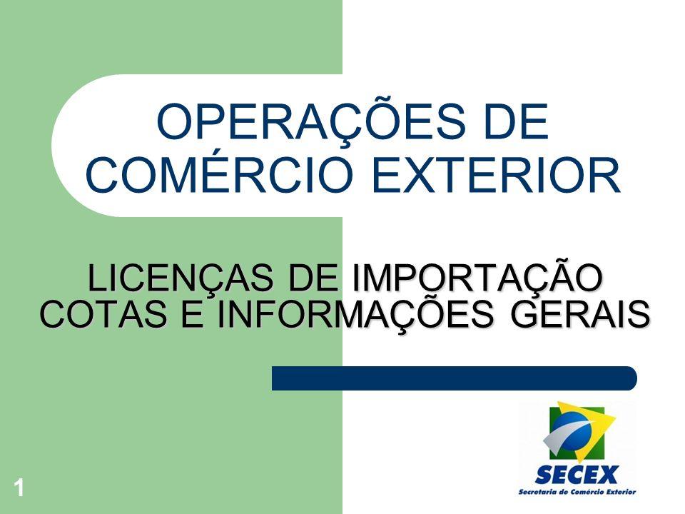 OPERAÇÕES DE COMÉRCIO EXTERIOR LICENÇAS DE IMPORTAÇÃO COTAS E INFORMAÇÕES GERAIS 1