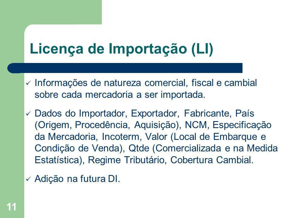 Licença de Importação (LI) Informações de natureza comercial, fiscal e cambial sobre cada mercadoria a ser importada. Dados do Importador, Exportador,