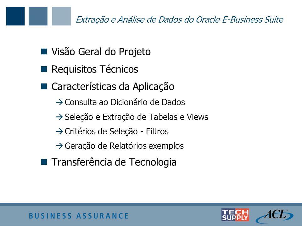 Extra ç ão e An á lise de Dados do Oracle E-Business Suite Visão Geral do Projeto Requisitos Técnicos Características da Aplicação Consulta ao Dicioná