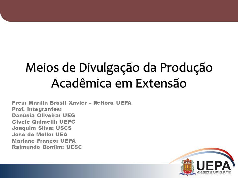 Pres: Marília Brasil Xavier – Reitora UEPA Prof. Integrantes: Danúsia Oliveira: UEG Gisele Quimelli: UEPG Joaquim Silva: USCS Jose de Mello: UEA Maria